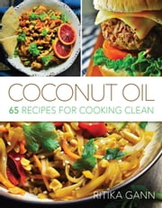 Coconut Oil - 65 Recipes for Cooking Clean ebook by Ritika Gann