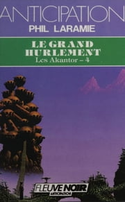 Les Akantor (4) - Le Grand Hurlement eBook by Phil Laramie