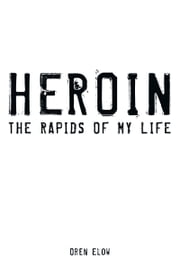 Heroin - The Rapids of My Life ebook by Oren Elow