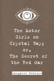 The Motor Girls on Crystal Bay; or, The Secret of the Red Oar ebook by Margaret Penrose
