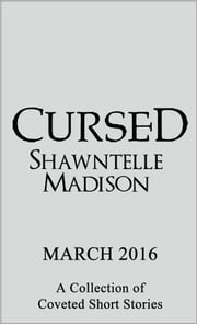 Cursed: A Collection of Coveted Short Stories ebook by Shawntelle Madison