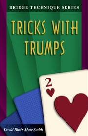 Bridge Technique Series 2: Tricks with Trumps ebook by David Bird Marc Smith