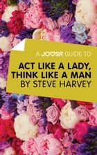 A Joosr Guide to... Act Like a Lady, Think Like a Man by Steve Harvey ebook by Joosr