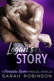 Logan's Story - Forbidden Rockers, #3 ebook by Sarah Robinson