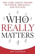Who Really Matters ebook by Art Kleiner