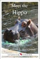 Meet the Hippo: A 15-Minute Book for Early Readers ebook by Caitlind L. Alexander
