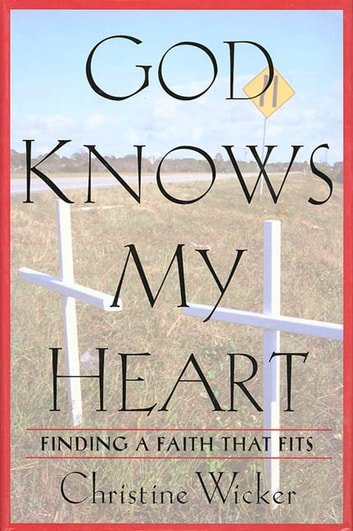 God Knows My Heart - Finding a Faith That Fits ebook by Christine Wicker