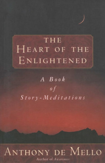 Heart of the Enlightened - A Book of Story Meditations eBook by Anthony De Mello