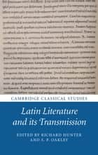 Latin Literature and its Transmission ebook by Richard Hunter,S. P. Oakley