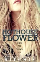 Hothouse Flower ebook by Krista Ritchie,Becca Ritchie