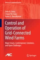 Control and Operation of Grid-Connected Wind Farms ebook by John N. Jiang,Choon Yik Tang,Rama G. Ramakumar