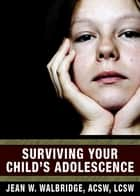 Surviving Your Child's Adolescence ebook by Jean Walbridge