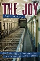 The Joy - Mountjoy Jail. The shocking, true story of life on the inside ebook by