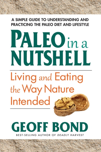 Paleo in a Nutshell - Living and Eating the Way Nature Intended ebook by Geoff Bond