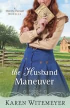 The Husband Maneuver (With This Ring? Collection) - A Worthy Pursuit Novella ebook by