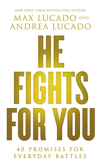 He Fights for You - Promises for Everyday Battles ebook by Max Lucado