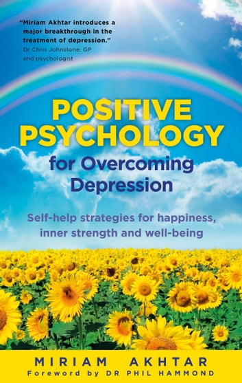 Positive Psychology for Overcoming Depression ebook by Miriam Akhtar
