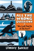 Who Could That Be At This Hour? - All the Wrong Questions, Book One ebook by Lemony Snicket
