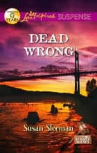 Dead Wrong (Mills & Boon Love Inspired Suspense) (The Justice Agency, Book 2) ebook by Susan Sleeman