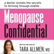 Menopause Confidential - A Doctor Reveals the Secrets to Thriving Through Midlife audiobook by Tara Allmen