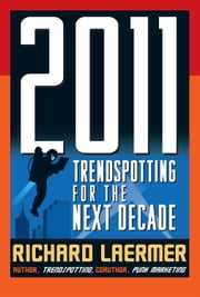 2011: Trendspotting for the Next Decade ebook by Laermer, Richard