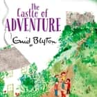 The Castle of Adventure audiobook by Enid Blyton