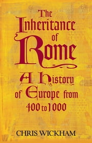 The Inheritance of Rome - A History of Europe from 400 to 1000 ebook by Chris Wickham