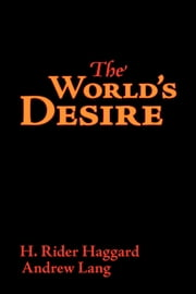 The World's Desire ebook by Haggard, H. Rider
