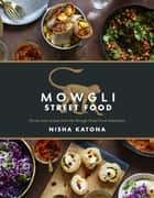 Mowgli Street Food - Authentic Indian Street Food eBook by Nisha Katona