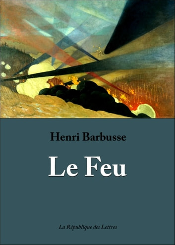 Le Feu - Journal d'une escouade ebook by Henri Barbusse