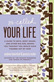 Your So-Called Life - A Guide to Boys, Body Issues, and Other Big-Girl Drama You Thought You Would Have Figured Out by Now ebook by Andrea Lavinthal,Jessica Rozler