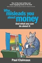 Who misleads you about money - And what you can do about it ebook by Paul Claireaux