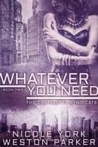 Whatever You Need - A Chicago Mafia Syndicate ebook by Nicole York, Weston Parker