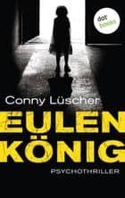 Eulenkönig - Psychothriller ebook by Conny Lüscher