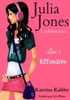 Julia Jones - L'adolescence Livre 1 Effondrée ebook by Katrina Kahler