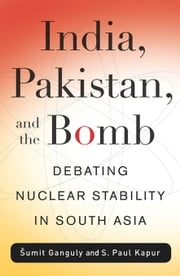 India, Pakistan, and the Bomb - Debating Nuclear Stability in South Asia ebook by Sumit Ganguly,S. Paul Kapur