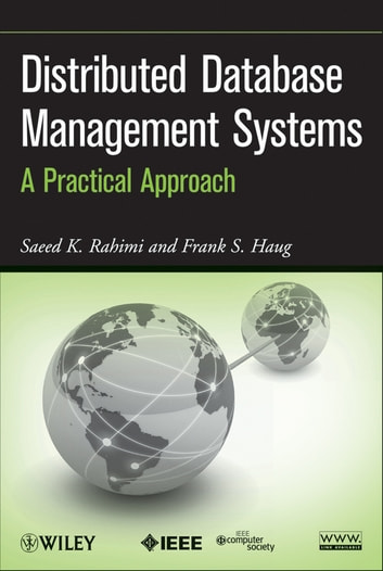 Distributed Database Management Systems - A Practical Approach ebook by Saeed K. Rahimi,Frank S. Haug