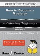 How to Become a Magician ebook by Ermelinda Neill