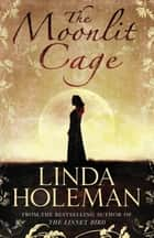 The Moonlit Cage ebook by Linda Holeman