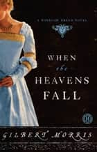 When the Heavens Fall ebook by Gilbert Morris