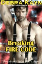 Breaking Fire Code ebook by Debra Kayn