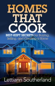 Homes That Cook - Best-Kept Secrets for Buying, Selling, And Creating a Home ebook by Lettiann Southerland