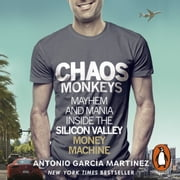 Chaos Monkeys - Inside the Silicon Valley Money Machine audiobook by Antonio Garcia Martinez