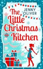 The Little Christmas Kitchen ebook by Jenny Oliver