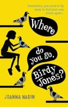 Where Do You Go, Birdy Jones? ebook by Joanna Nadin