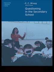 Questioning in the Secondary School ebook by Dr George A Brown,Prof E C Wragg