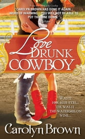 Love Drunk Cowboy ebook by Carolyn Brown