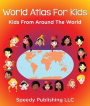 World Atlas For Kids - Kids From Around The World ebook by Speedy Publishing