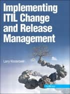 Implementing ITIL Change and Release Management ebook by Larry Klosterboer
