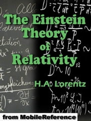 The Einstein Theory Of Relativity: A Concise Statement By Prof. H.A. Lorentz (Mobi Classics) ebook by Albert Einstein,H.A. Lorentz